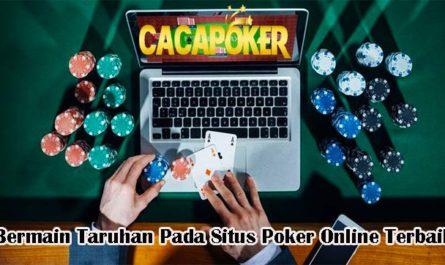 Bermain Taruhan Pada Situs Poker Online Terbaik