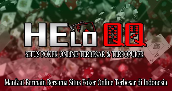 Manfaat Bermain Bersama Situs Poker Online Terbesar di Indonesia