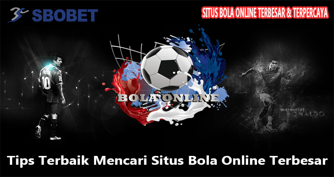 Tips Terbaik Mencari Situs Bola Online Terbesar