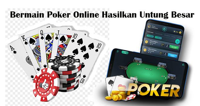 Bermain Poker Online Hasilkan Untung Besar